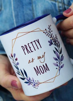 """Чашка """"красивая, как моя мама"""""""