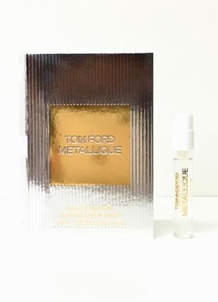 Tom ford metallique_original  eau de parfum 3 мл затест_парфюм.вода