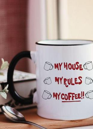 Чашка my house my rules my coffee