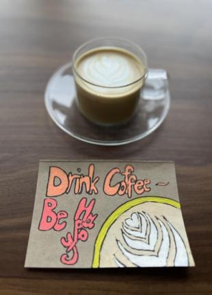 Картина рисунок открытка drink coffee - be happy чашка кофе латте арт акрилом don.bacon
