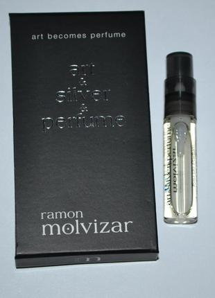 Ramon molvizar art & silver & perfume eau de parfum 3 мл пробник оригинал